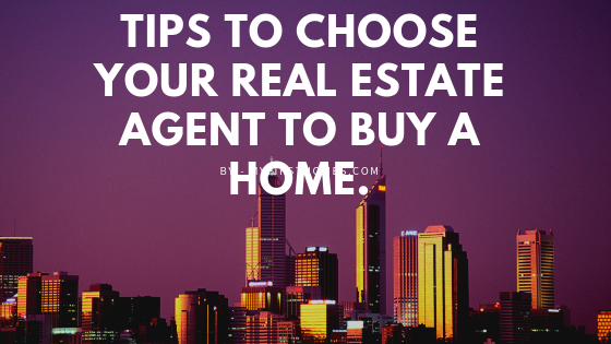 Tips to choose your real estate agent to buy a home.